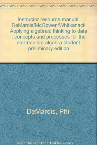 Instructor resource manual: DeMarois/McGowen/Whitkanack Applying algebraic thinking to data : concepts and processes for