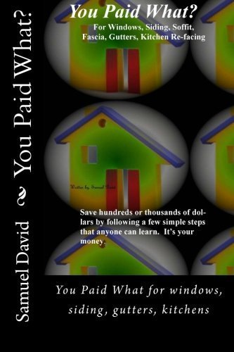 you-paid-what-you-paid-what-for-windows-siding-gutters-kitchens-by-mr-darrell-jordan-2010-01-20