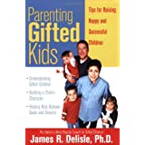 Parenting Gifted Kids: Tips for Raising Happy and Successful Gifted Children ~ James R. Delisle