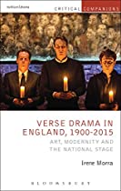 VERSE DRAMA IN ENGLAND, 1900-2015: ART, MODERNITY AND THE NATIONAL STAGE (CRITICAL COMPANIONS)