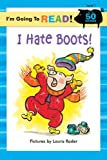 I Hate Boots! (I'm Going to Read)