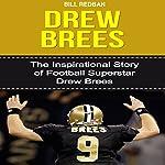 Drew Brees: The Inspirational Story of Football Superstar Drew Brees   Bill Redban