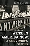 "Fred Amram, ""We're in America Now: A Survivor's Stories"" (Holy Cow! Press, 2016)"