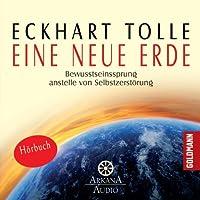 Eine neue Erde Hörbuch von Eckhart Tolle Gesprochen von: Eckhart Tolle