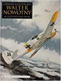img - for German Fighter Ace Walter Nowotny: An Illustrated Biography book / textbook / text book