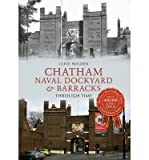 img - for [(Chatham Naval Dockyard & Barracks Through Time )] [Author: Clive Holden] [Feb-2014] book / textbook / text book