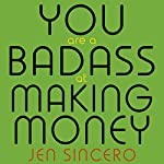 You Are a Badass at Making Money: Master the Mindset of Wealth | Jen Sincero