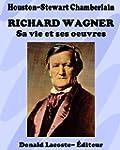 Richard Wagner: Sa vie et ses œ...