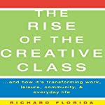 The Rise of The Creative Class: And How It's Transforming Work, Leisure, Community and Everyday Life | Richard Florida