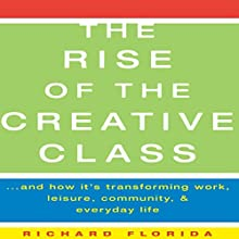 The Rise of The Creative Class: And How It's Transforming Work, Leisure, Community and Everyday Life (       UNABRIDGED) by Richard Florida Narrated by Mark Boyett