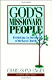 Gods Missionary People: Rethinking the Purpose of the Local Church