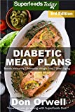 Diabetic Meal Plans: Diabetes Type-2 Quick & Easy Gluten Free Low Cholesterol Whole Foods Diabetic Recipes full of Antioxidants & Phytochemicals (Natural Weight Loss Transformation Book 224)