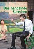 Das handelnde Sprechen: Ein Übungsbuch für Berufssprecher