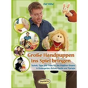Große Handpuppen ins Spiel bringen: Technik, Tipps und Tricks für den kreativen Einsatz in Kindergarten, Schule, Familie und Therapie (Praxisbücher