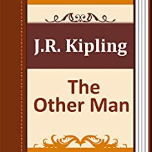 The Other Man (       UNABRIDGED) by Rudyard Kipling Narrated by Anastasia Bertollo