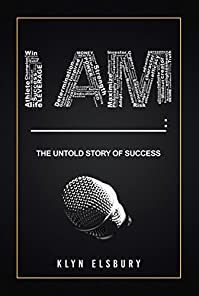 I Am ____: The Untold Story Of Success by Klyn Elsbury ebook deal