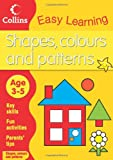 Shapes, Colours and Patterns: Age 3-5 (Collins Easy Learning Age 3-5)