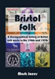 Bristol Folk: A Discographical History of Bristol Folk Music in the 1960s and 1970s (095635310X) by Jones, Mark