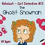Rebekah - Girl Detective #13: The Ghost Snowman (       UNABRIDGED) by PJ Ryan Narrated by Gwendolyn Druyor