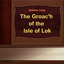 The Groac'h of the Isle of Lok (Annotated) (       UNABRIDGED) by Andrew Lang Narrated by Anastasia Bertollo