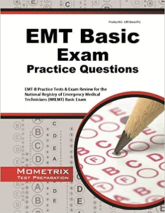 EMT Basic Exam Practice Questions: EMT-B Practice Tests & Review for the National Registry of Emergency Medical Technicians (NREMT) Basic Exam