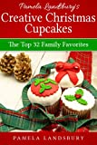Pamela Landsburys Creative Christmas Cupcakes: The Top 32 Modern Family Favorites [2013]
