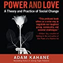 Power and Love: A Theory and Practice of Social Change Audiobook by Adam Kahane Narrated by Kevin Pierce
