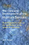 img - for The Care and Development of the Human Senses: Rudolf Steiner's Work on the Significance of the Senses in Education book / textbook / text book