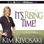 It's Rising Time!: What It Really Takes for the Reward of Financial Freedom | Kim Kiyosaki