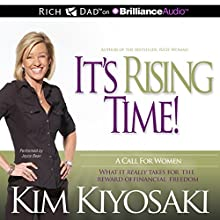 It's Rising Time!: What It Really Takes for the Reward of Financial Freedom | Livre audio Auteur(s) : Kim Kiyosaki Narrateur(s) : Joyce Bean