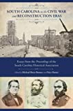 South Carolina in the Civil War and Reconstruction Eras: Essays from the Proceedings of the South Carolina Historical Association