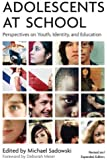 Adolescents at School (Second Edition): Perspectives on Youth, Identity, and Education 2nd (second) by Michael Sadowski (2008) Paperback