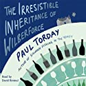 The Irresistible Inheritance of Wilberforce (       UNABRIDGED) by Paul Torday Narrated by David Rintoul