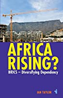 Africa Rising?: BRICS -  Diversifying Dependency (African Issues)