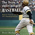 The Team That Changed Baseball: Roberto Clemente and the 1971 Pittsburgh Pirates (       UNABRIDGED) by Bruce Markusen Narrated by Kevin Free