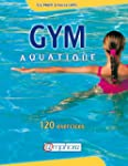 Gym aquatique. 120 exercices et progr...