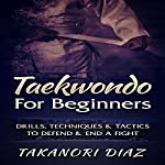 Taekwondo for Beginners: Drills, Techniques & Tactics to Defend & End a Fight | Takanori Diaz
