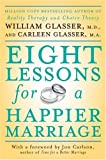Eight Lessons for a Happier Marriage (0061336920) by Glasser, William