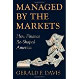 Managed by the Markets: How Finance Re-Shaped America ~ Gerald F. Davis