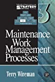 Maintenance Strategy Series Volume 3 - Maintenance Work Management Processes