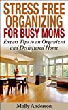 img - for Stress Free Organizing for Busy Moms: Expert Tips to an Organized and Decluttered Home book / textbook / text book
