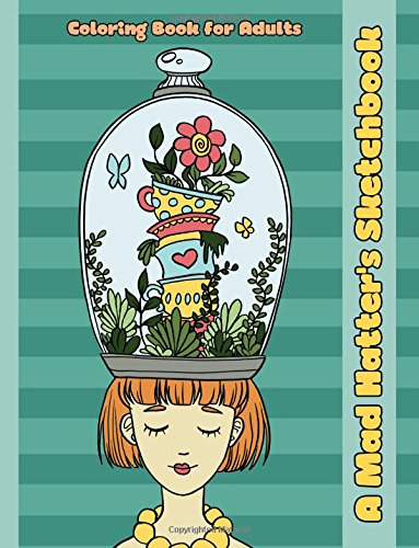A Mad Hatters Sketchbook An Alice in Wonderland Inspired Coloring Book for Adults (Adult Coloring Patterns) (Volume 51) [Coloring Books, Mindful] (Tapa Blanda)