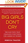 Big Girls Don't Cry: The Election tha...