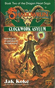 Clockwork Asylum: Book Two of the Dragon Heart Saga (Shadowrun) by Jak Koke