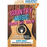 Country Music Broke My Brain: A Behind-the-Microphone Peek at Nashville's Famous and Fabulous Stars by Gerry House and Reba McEntire