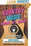 Country Music Broke My Brain: A Behin...