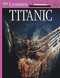 DK Eyewitness Books: Titanic