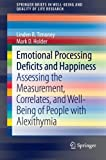 img - for Emotional Processing Deficits and Happiness: Assessing the Measurement, Correlates, and Well-Being of People with Alexithymia (SpringerBriefs in Well-Being and Quality of Life Research) book / textbook / text book