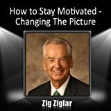 How to Stay Motivated-Changing The Picture