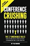 Conference Crushing: The 17 Undeniable Rules Of Building Relationships, Growing Your Network, And Crushing A Conference Even If You Dont Know Anyone